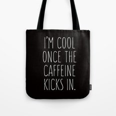 I'm cool once the caffeine kicks in Tote Bag