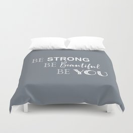 Be Strong, Be Beautiful, Be You - Grey and White Duvet Cover
