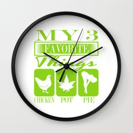 """A Nice Cannabis Tee For High Persons """"My 3 Favorite Things Chicken Pot Pie"""" T-shirt Design Sex Food Wall Clock"""
