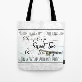 Shiplap, Sweet Tea and Wrap Around Porches Tote Bag