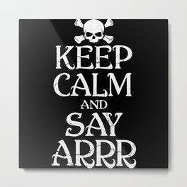 Keep Calm And Say Arrr Pirate Halloween Metal Print