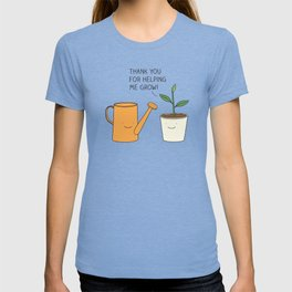 Thank you for helping me grow! T-shirt