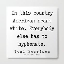 20       Toni Morrison Quotes   190807 Metal Print