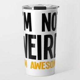 Im Not Weird Im Awesome Travel Mug