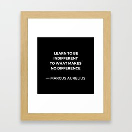 Learn to be indifferent to what makes no difference - Stoic Quotes - Marcus Aurelius Meditatios Framed Art Print
