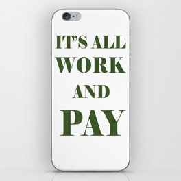 It's All Work and Pay - Make Do iPhone Skin