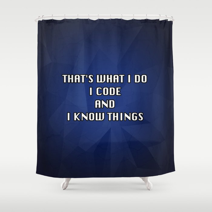 I code and I know things! Shower Curtain