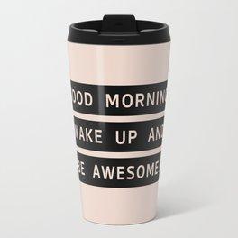Good Morning, Wake Up And Be Awesome! Travel Mug