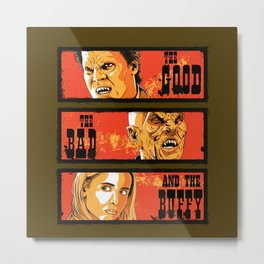 The Good The Bad The Buffy Metal Print