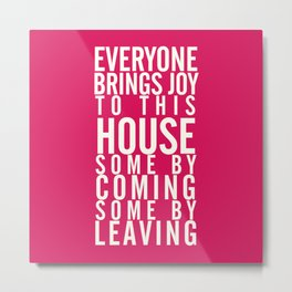 Home wall art typography quote, everyone brings joy to this house, some by coming, some by leaving Metal Print