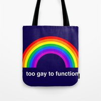 Too Gay To Function Tote Bag