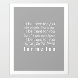 I'll be there for you Friends TV Show Theme Song Gray Art Print