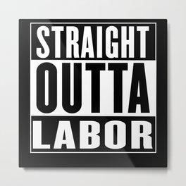 Straight Outta  Labor Metal Print