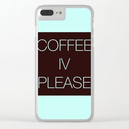 Coffee IV Please Clear iPhone Case