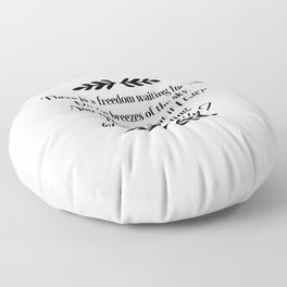 """There Is A Freedom Waiting For You On The Breezes Of The Sky and You Ask """"What If I Fall?"""" Oh But My Darling What If You Fly? Inspiration Quote Art  Floor Pillow"""