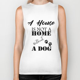 A House Is Not A Home Without A Dog Biker Tank