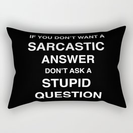 if you don't want a sarcastic answer don't ask a stupid question Rectangular Pillow
