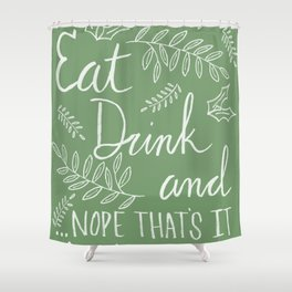 Eat Drink and ...Nope Thats It in Green Shower Curtain