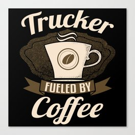 Trucker Fueled By Coffee Canvas Print