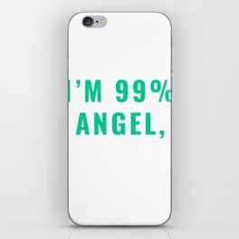 I'm 99% Angel, But Ohhhh, That 1% T-shirt Design Kind Well-behaved Considerate Sarcasm Sarcastic iPhone Skin