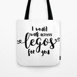 I Would Walk Across Legos for You Tote Bag