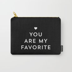 You are my favorite - black and white Carry-All Pouch
