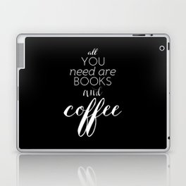 All You Need Are Books and Coffee Laptop & iPad Skin