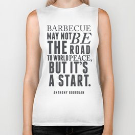 Chef Anthony Bourdain quote, barbecue, road to world peace, food, kitchen, foodporn, travel, cooking Biker Tank