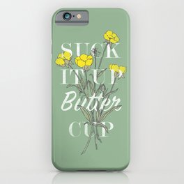 Suck it Up Buttercup iPhone Case