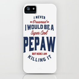 Gift for Pepaw iPhone Case