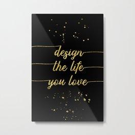 TEXT ART GOLD Design the life you love Metal Print