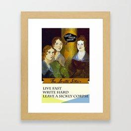 Brontë Sisters: Live Fast, Write Hard & Leave a sickly corpse Framed Art Print