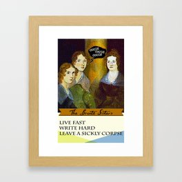 Brontë Sisters: Live Fast, Write Hard & Leave a sickly corpse Framed Art Print