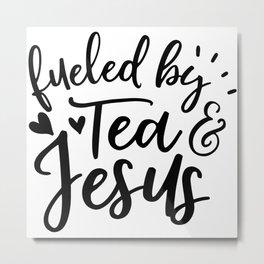 Fueled By Tea And Jesus Metal Print