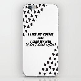 I like my coffee like I like my men iPhone Skin