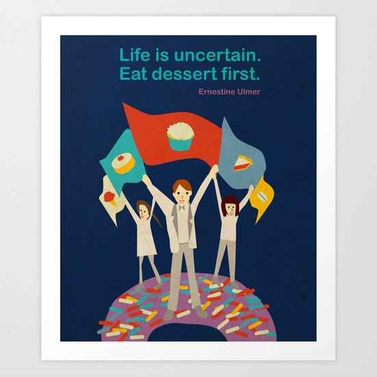 Eat dessert first. Art Print