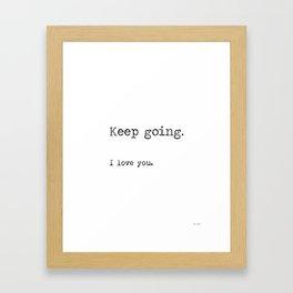 Keep going. I love you. Framed Art Print