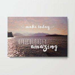 Make today ridiculously amazing Metal Print