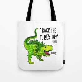 Back the T. Rex up! Tote Bag
