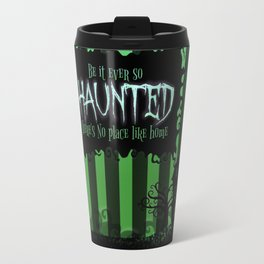 Be it ever so Haunted, there's no place like Home - Green Travel Mug