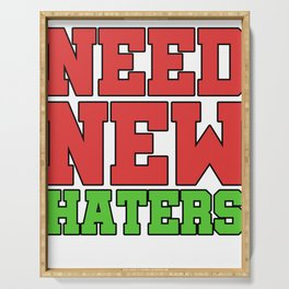 Haters Gonna Hate Tshirt Design Need new haters Serving Tray