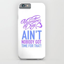 Valentines Day Ain't Nobody Got Time For That1 iPhone Case