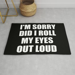 I'm sorry did i roll my eyes funny quote Rug