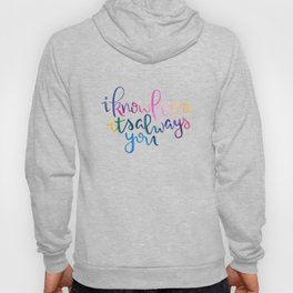 I Know For Me It's Always You. Hoody