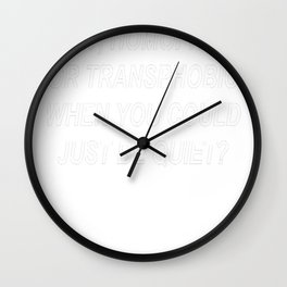 Why Be Racist Sexist Homophobic or Transphobic When You Could Just Be Quiet Wall Clock