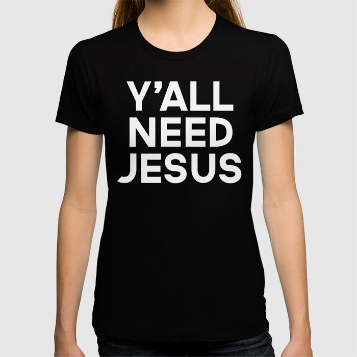 Y'all Need Jesus Funny Quote T-shirt