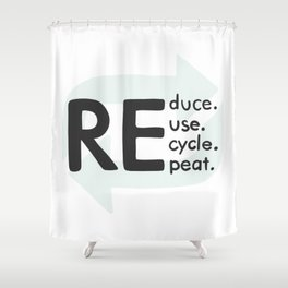 Reduce, reuse, recycle, repeat. Be eco Shower Curtain