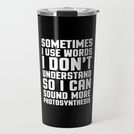 Words I Don't Understand Funny Quote Travel Mug