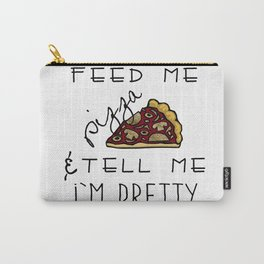 Feed Me Pizza & Tell Me I'm Pretty  Carry-All Pouch