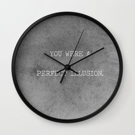 You Were A Perfect Illusion.  Wall Clock